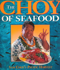 The Choy of Seafood: Sam Choy's Pacific Harvest