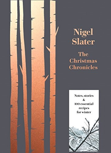The Christmas Chronicles: Notes, Stories and 100 Essential Recipes for Winter