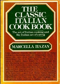 The Classic Italian Cookbook: The Art of Italian Cooking and the Italian Art of Eating