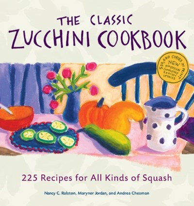 The Classic Zucchini Cookbook (Third Edition, Completely Revised & Expanded): 225 Recipes for All Kinds of Squash