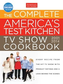 The Complete America's Test Kitchen TV Show Cookbook 2001-2014: Every Recipe from the Hit TV Show with Product Ratings and a Look Behind the Scenes