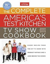 The Complete America's Test Kitchen TV Show Cookbook 2001-2016 (15th Anniversary Edition): Every Recipe from the Hit TV Show with Product Ratings and a Look Behind the Scenes