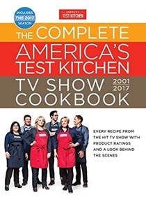 The Complete America's Test Kitchen TV Show Cookbook, 2001-2017: Every Recipe from the Hit TV Show with Product Ratings and a Look Behind the Scenes