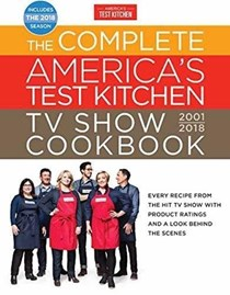 The Complete America's Test Kitchen TV Show Cookbook, 2001-2018: Every Recipe from the Hit TV Show with Product Ratings and a Look Behind the Scenes