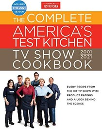 The Complete America's Test Kitchen TV Show Cookbook 2001-2021: Every Recipe from the Hit TV Show with Product Ratings and a Look Behind the Scenes Includes the 2021 Season