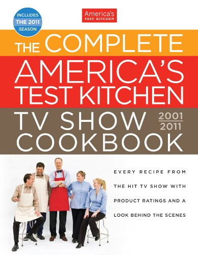 The Complete America's Test Kitchen TV Show Cookbook, 2001-2011: Every Recipe from the Hit TV Show with Product Ratings and a Look Behind the Scenes