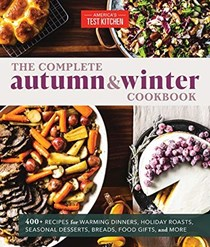The Complete Autumn and Winter Cookbook: 400+ Recipes for Warming Dinners, Holiday Roasts, Seasonal Desserts, Breads, Food Gifts, and More