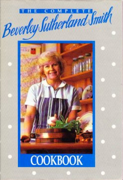 The Complete Beverley Sutherland Smith Cookbook