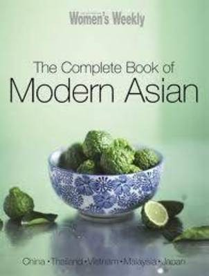 The Complete Book of Modern Asian: China, Thailand, Vietnam, Malaysia, Japan