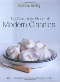 The Complete Book of Modern Classics: 400+ Essential Recipes for Today's Cook