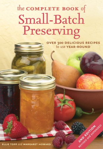 The Complete Book of Small-Batch Preserving, Second Edition: Over 300 Recipes to Use Year-Round