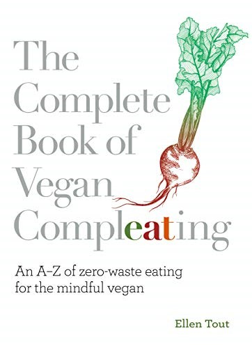 The Complete Book of Vegan Compleating: An A-Z of Zero-Waste Eating For the Mindful Vegan