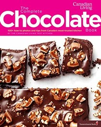 The Complete Chocolate Book: 100+ How-To Photos and Tips from Canada's Most-Trusted Kitchen
