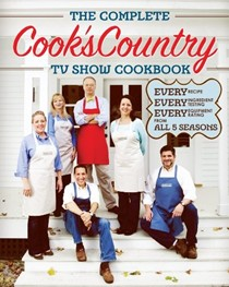 The Complete Cook's Country TV Show Cookbook (2012): Every Recipe, Every Ingredient Testing, and Every Equipment Rating from All 5 Seasons