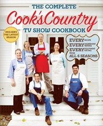 The Complete Cook's Country TV Show Cookbook (2013): Every Recipe, Every Ingredient Testing, and Every Equipment Rating from All 6 Seasons