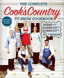 The Complete Cook's Country TV Show Cookbook (2014): Every Recipe, Every Ingredient Testing, Every Equipment Rating from All 7 Seasons