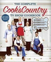 The Complete Cook's Country TV Show Cookbook (2015): Every Recipe, Every Ingredient Testing, Every Equipment Rating from All 8 Seasons