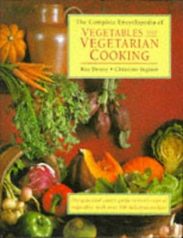 The Complete Encyclopedia of Vegetables and Vegetarian Cooking: The Practical Cook's Guide to Every Type of Vegetable, with Over 300 Delicious Recipes