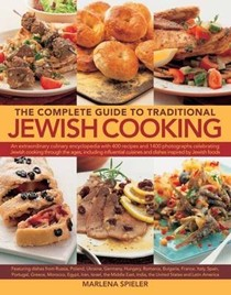 The Complete Guide to Traditional Jewish Cooking: An Extraordinary Culinary Encyclopedia with 400 Recipes and 1400 Photographs Celebrating Jewish Cooking Through the Ages, Including Influential Cuisines and Dishes Inspired by Jewish Foods