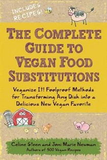 The Complete Guide to Vegan Food Substitutions: Veganize it! Foolproof Methods for Transforming Any Dish into a Delicious New Vegan Favorite