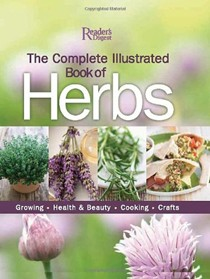 The Complete Illustrated Book to Herbs: Growing, Health and Beauty, Cooking, Crafts