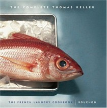 The Complete Keller: The French Laundry Cookbook And Bouchon