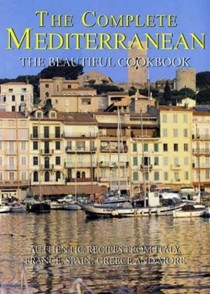 The Complete Mediterranean: The Beautiful Cookbook: Authentic Recipes from Italy, France, Spain, Greece and More