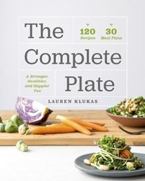 The Complete Plate: 120 Recipes · 30 Meals · A Stronger, Healthier, Happier You