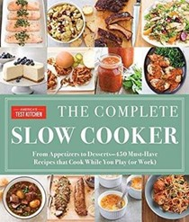 The Complete Slow Cooker: From Appetizers to Desserts--400 Must-Have Recipes That Cook While You Play (or Work)
