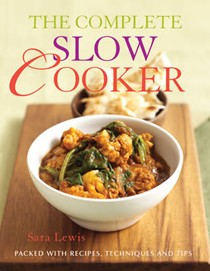 The Complete Slow Cooker: Packed With Recipes, Techniques and Tips