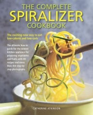 The Complete Spiralizer Cookbook