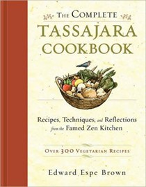 The Complete Tassajara Cookbook: Recipes, Techniques, and Reflections from the Famed Zen Kitchen: Over 300 Vegetarian Recipes