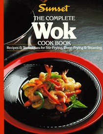 The Complete Wok Cook Book: Recipes & Techniques for Stir-Frying, Deep-Frying & Steaming