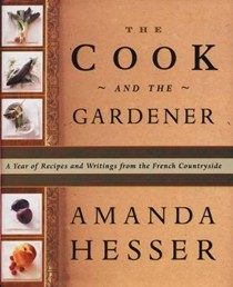 The Cook and the Gardener: A Year of Recipes and Writings from the French Countryside