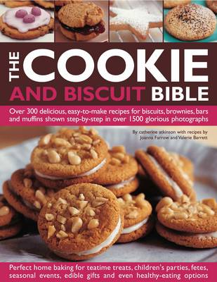 The Cookie and Biscuit Bible: Over 300 Delicious, Easy-to-make Recipes for Biscuits, Brownies, Bars and Muffins