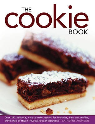 The Cookie Book: Over 290 Delicious, Easy-to-make Recipes for Brownies, Bars and Muffins, Shown Step by Step in 1000 Glorious Photographs