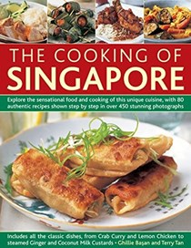 The Cooking of Singapore: Explore The Sensational Food And Cooking Of This Unique Cuisine, With 80 Authentic Recipes Shown Step By Step In Over 450 Stunning Photographs