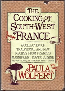 The Cooking of South-West France: A Collection of Traditional and New Recipes from France's Magnificent Rustic Cuisine, and New Techniques to Lighten Hearty Dishes