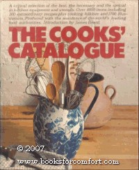 The Cooks' Catalogue: A Critical Selection of the Best, the Necessary and the Special in Kitchen Equipment and Utensils
