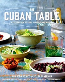 The Cuban Table: A Celebration of Food, Flavors and History