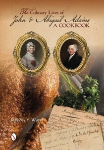 The Culinary Lives of John & Abigail Adams: A Cookbook