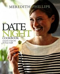 The Date Night Cookbook: 25 Easy-to-Cook Menus for the Busy Couple