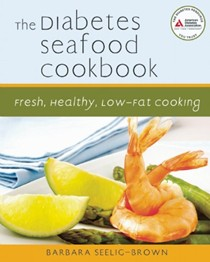 The Diabetes Seafood Cookbook: Fresh, Healthy, Low-Fat Cooking