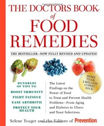The Doctors Book of Food Remedies: The Newest Discoveries in the Power of Food to Treat and Prevent Health Problems - From Aging and Diabetes to Ulcers and Yeast Infections