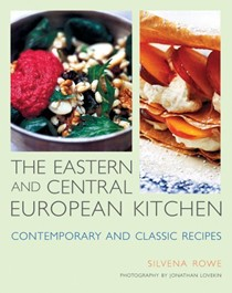 The Eastern and Central European Kitchen: Contemporary and Classic Recipes