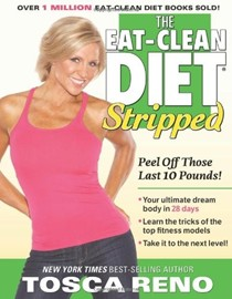 The Eat-Clean Diet Stripped: Peel Off Those Last 10 Pounds!