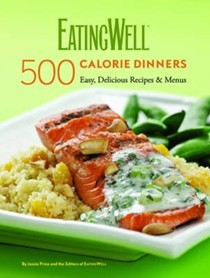 The EatingWell 500-Calorie Dinners: Easy, Delicious Recipes & Menus