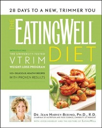 The EatingWell Diet: 150+ Delicious, Healthy Recipes with Proven Results