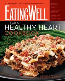 The EatingWell for a Healthy Heart Cookbook: 175 Delicious Recipes for Joyful, Heart-Smart Eating