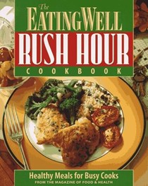 The EatingWell Rush Hour Cookbook